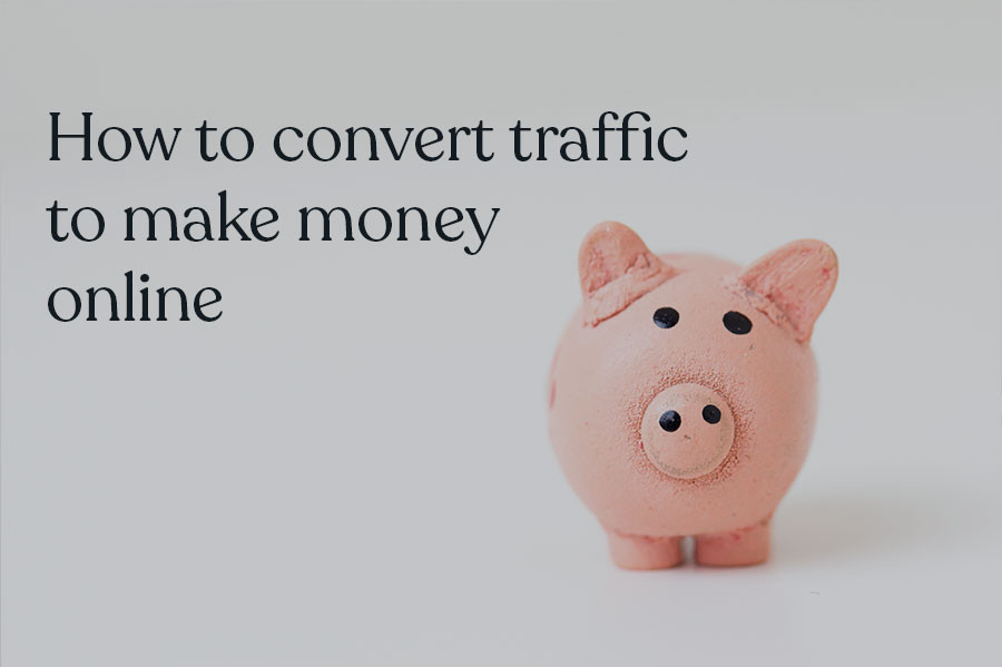 how to get traffic on website and convert it to make money online